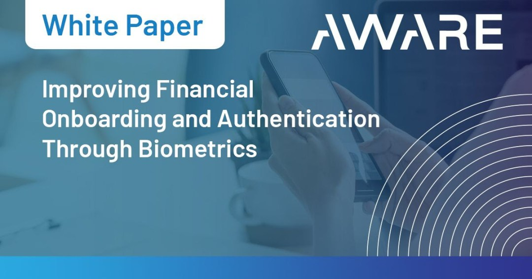 White Paper: Improving Financial Onboarding and Authentication Through Biometrics